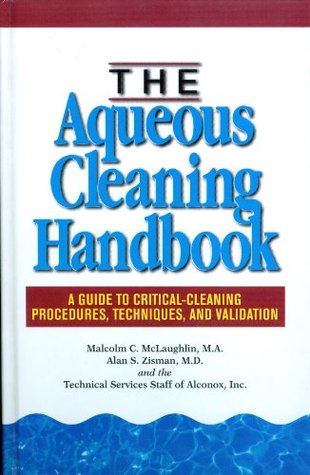 The Aqueous Cleaning Handbook: A Guide to Critical-Cleaning Procedures, Techniques, and Validation  by  Malcolm McLaughlin
