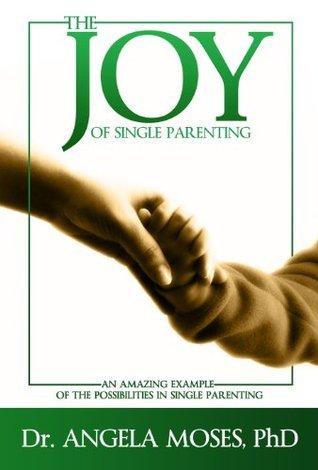 The Joy of Single Parenting Angela Moses