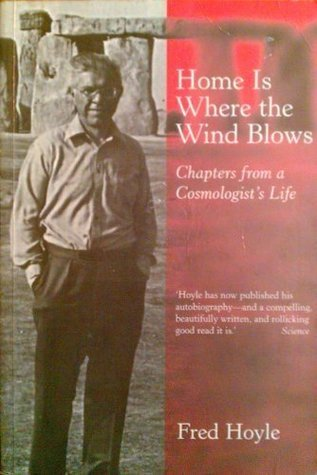 Home Is Where The Wind Blows: Chapters From A Cosmologists Life  by  Fred Hoyle
