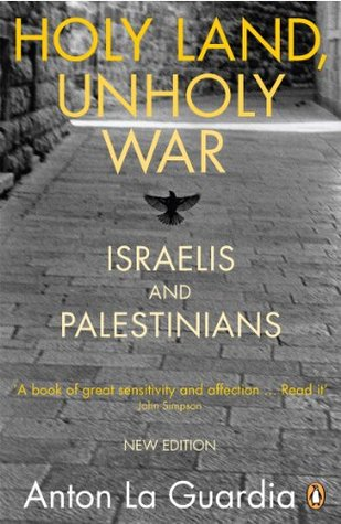 Holy Land, Unholy War: Israelis and Palestinians  by  Anton La Guardia
