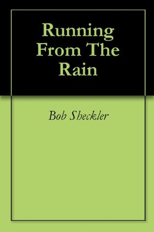 Running From The Rain Bob Sheckler