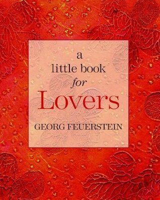 A Little Book for Lovers  by  Georg Feuerstein