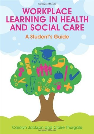 Workplace Learning In Health And Social Care: A StudentS Guide Carolyn Jackson