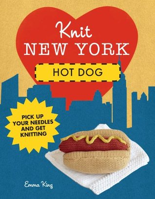Knit New York: Hot Dog  by  Emma King