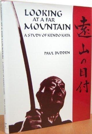 Looking at a Far Mountain: A Study of Kendo Kata = (Enzan No Metsuke)  by  Paul Budden