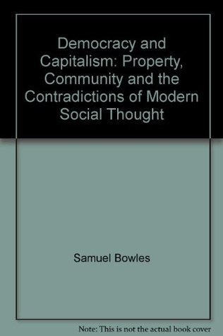 Democracy And Capitalism: Property, Community, And The Contradictions Of Modern Social Thought  by  Samuel Bowles