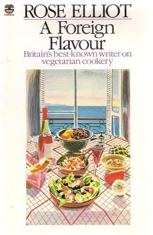 A Foreign Flavour: Vegetarian Dishes of the World  by  Rose Elliot