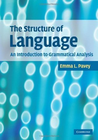 The Structure of Language: An Introduction to Grammatical Analysis  by  Emma L. Pavey