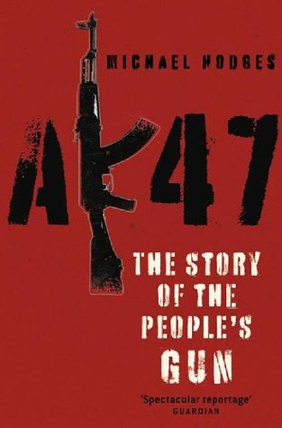 AK47: The Story of the Peoples Gun Michael  Hodges