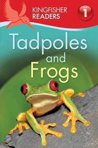 Kingfisher Readers: Tadpoles and Frogs (Level 1: Beginning to Read) Thea Feldman