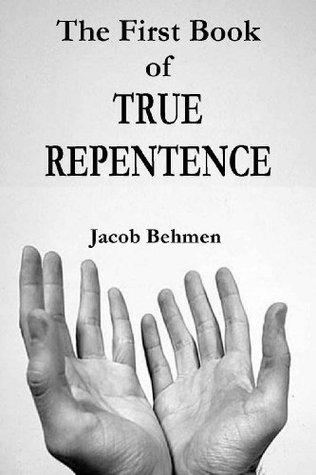 The First Book - Of True Repentence Jacob Behmen