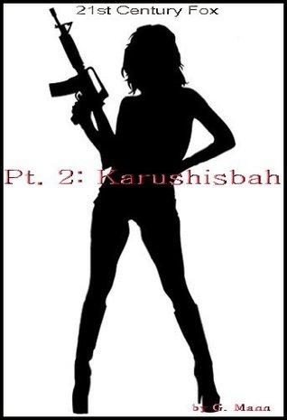 Pt 2: Karushisbah (21st Century Fox)  by  Genevieve Mann