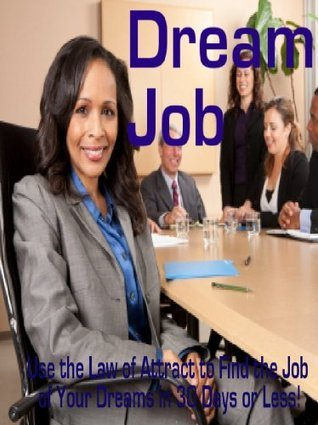 Dream Job: Use the Law of Attraction to Find Your Dream Job in 30 Days or Less!  by  John Sharpe