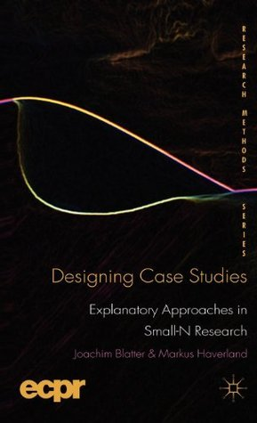 Designing Case Studies: Explanatory Approaches in Small-N Research Joachim Blatter