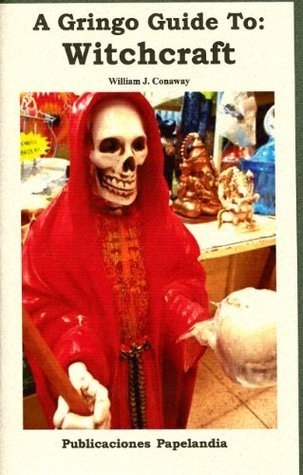 A Gringo Guide to: Witchcraft, Pulque, Mescal, and Tequila William J. Conaway
