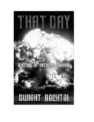 That Day, A Story of National Survival (none)  by  Dwight Bechtel