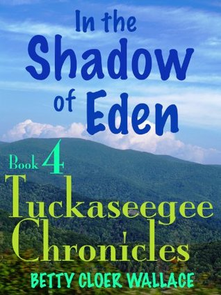 In the Shadow of Eden (Tuckaseegee Chronicles, #4) Betty Cloer Wallace