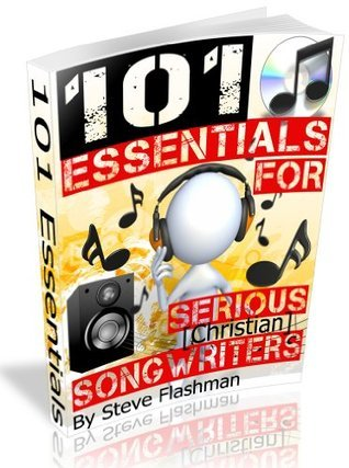 101 Essentials For Serious Christian Songwriters Steve Flashman