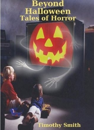 Beyond Halloween:  Tales of Horror  by  Timothy Smith