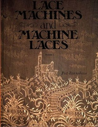 Lace Machines And Machine Laces  by  Pat Earnshaw