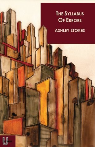 The Syllabus of Errors, Or Twelve Stories of Obsession, Loss and Getting in a State  by  Ashley Stokes