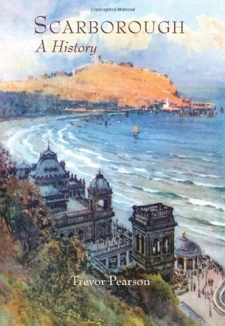Scarborough: A History  by  Trevor Pearson