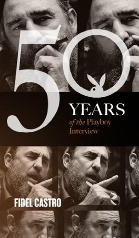 Fidel Castro: The Playboy Interview (50 Years of the Playboy Interview)  by  Playboy Magazine Editors