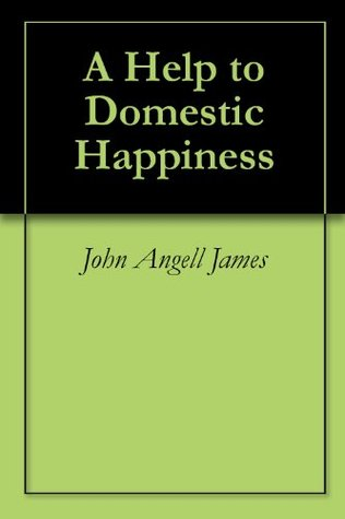 A Help to Domestic Happiness  by  John Angell James