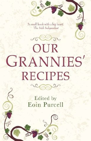 Our Grannies Recipes: Favourite Irish Dishes Eoin Purcell