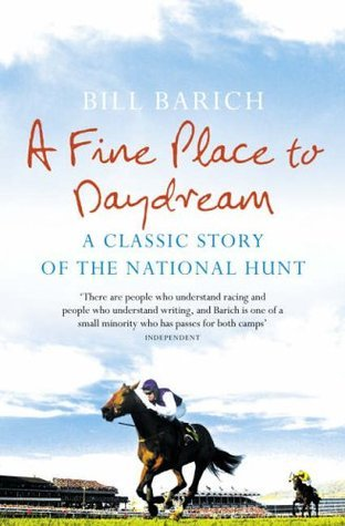 A Fine Place to Daydream: A Classic Story of the National Hunt Bill Barich