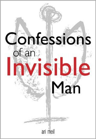 Confession of an Invisible Man Ari Meil