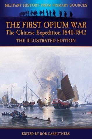 The First Opium War - The Chinese Expedition 1840-1842 - The Illustrated Edition Duncan McPherson