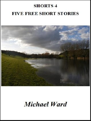 SHORTS 4 - Five Free Short Stories  by  Michael Ward