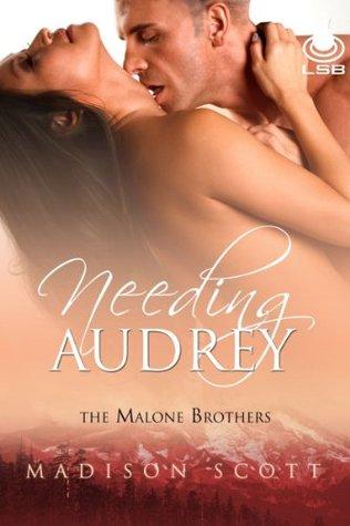 Needing Audrey (The Malone Brothers, Book 3) Madison Scott