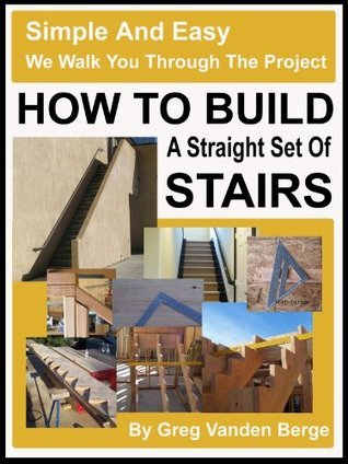 How to Build A Straight Set of Stairs  by  G. Vanden Berge