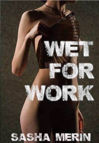 Wet for Work Sasha Merin