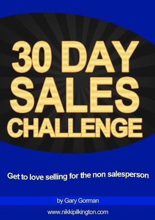 30 Day Sales Challenge - get to love selling for the non salesperson (30 Day Challenges)  by  Nikki Pilkington