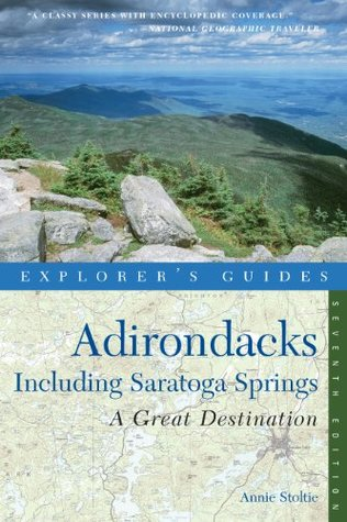 Explorers Guide Adirondacks: A Great Destination: Including Saratoga Springs (Seventh Edition)  by  Annie Stoltie