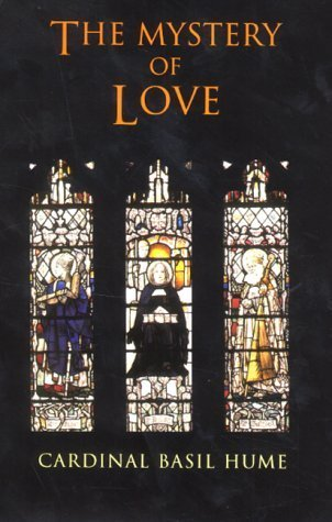 The Mystery of Love  by  Basil Hume