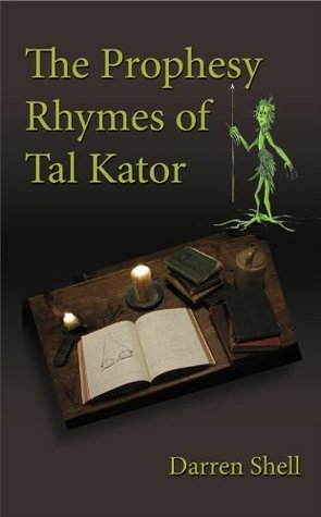 The Prophesy Rhymes of Tal Kator  by  Darren Shell