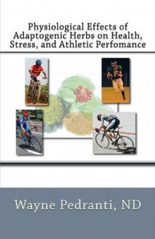 Physiological Effects of Adaptogenic Herbs on Health, Stress, and Athletic Performance Wayne A. Pedranti