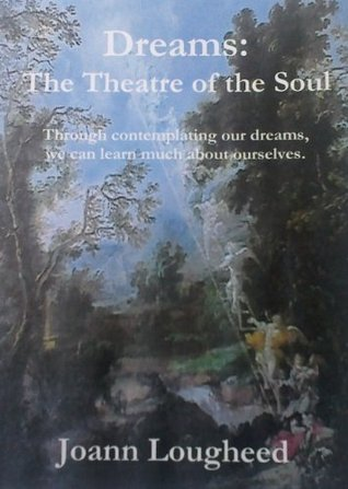 Dreams: The Theatre of the Soul Joan Lougheed