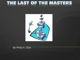 The Last Of The Masters Philip K. Dick