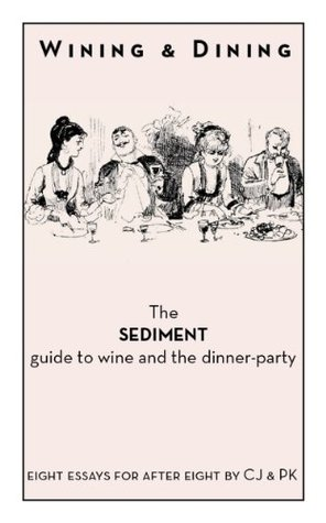Wining and Dining - The Sediment Guide to Wine and the Dinner-Party  by  Charles Jennings