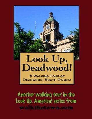 A Walking Tour of Deadwood, South Dakota  by  Doug Gelbert