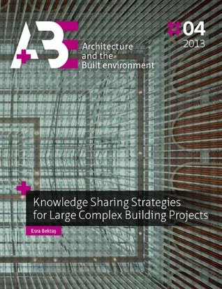Knowledge Sharing Strategies for Large Complex Building Projects Esra Bektas