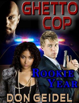 Ghetto Cop: Rookie Year Don Geidel