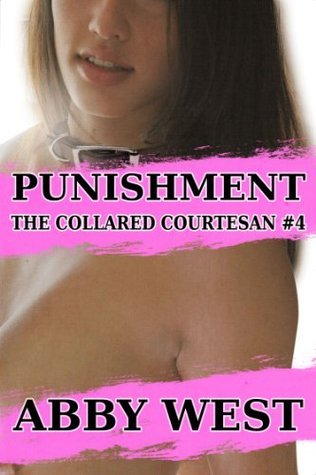 Punishment: The Collared Courtesan #4  by  Abby West