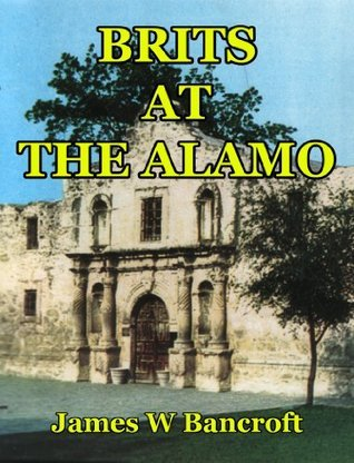 Brits At The Alamo James W. Bancroft