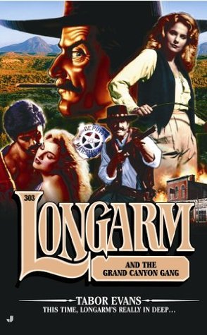 Longarm and the Grand Canyon Gang (Longarm, #303)  by  Tabor Evans